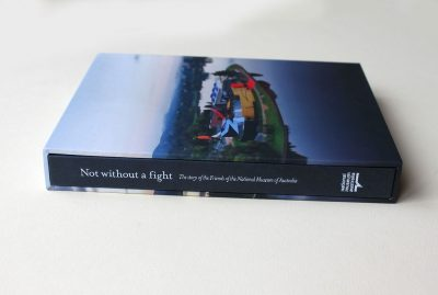 Not Without A Fight - The Story of the Friends of the National Museum of Australia